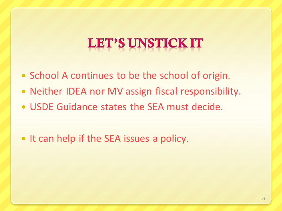 14 School A continues to be the school of origin. Neither IDEA nor MV assign fiscal responsibility.