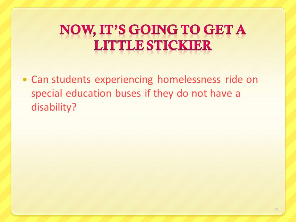18 Can students experiencing homelessness ride on special education buses if they do not have a disability?