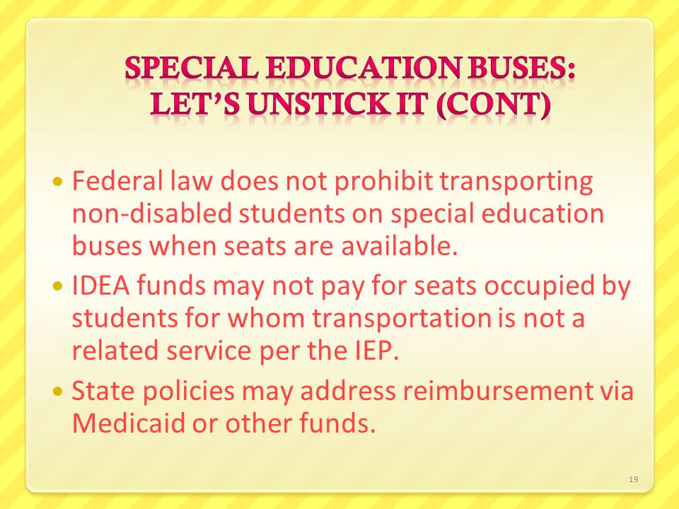 19 Federal law does not prohibit transporting non-disabled students on special education buses when seats are available.
