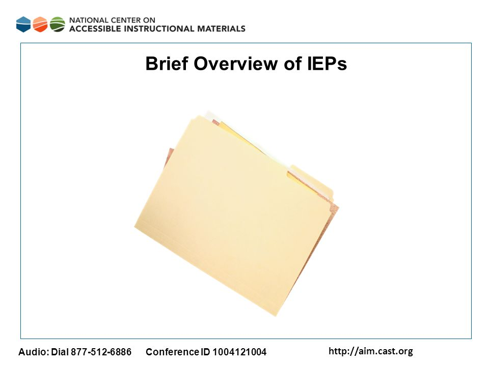http://aim.cast.org Audio: Dial 877-512-6886 Conference ID 1004121004 Brief Overview of IEPs