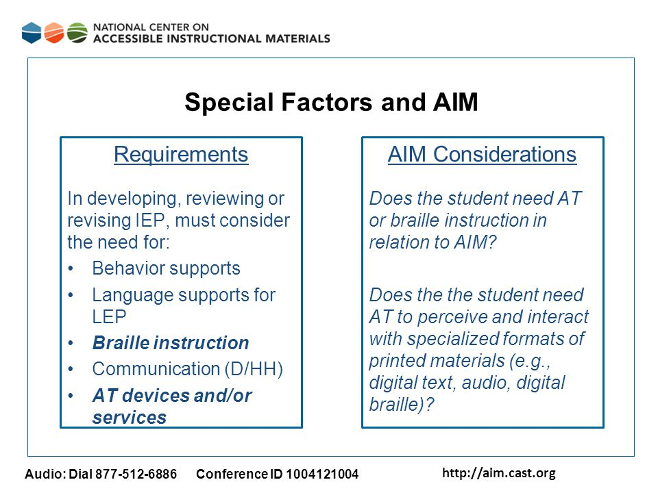 http://aim.cast.org Audio: Dial 877-512-6886 Conference ID 1004121004 Special Factors and AIM Requirements In developing, reviewing or revising IEP, m