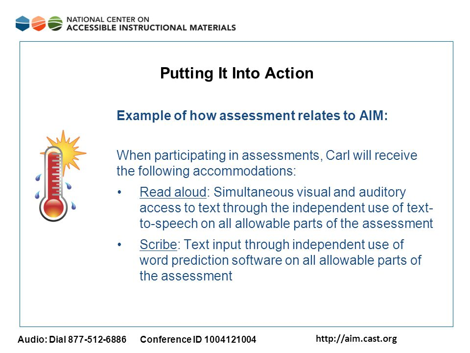 http://aim.cast.org Audio: Dial 877-512-6886 Conference ID 1004121004 Putting It Into Action Example of how assessment relates to AIM: When participat