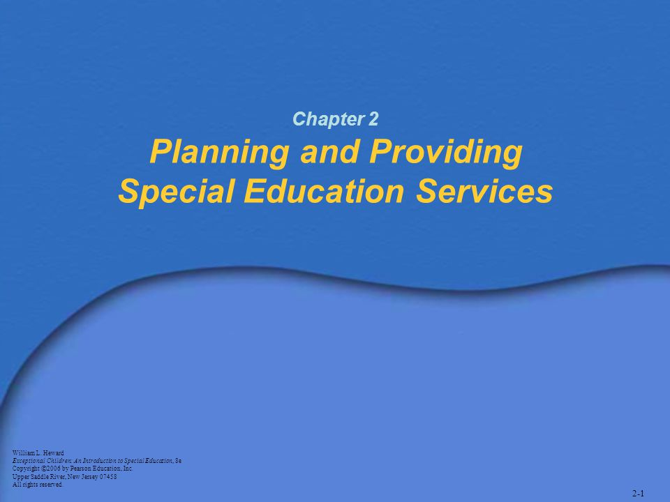 2-1 Chapter 2 Planning and Providing Special Education Services William L. Heward Exceptional Children: An Introduction to Special Education, 8e Copyr