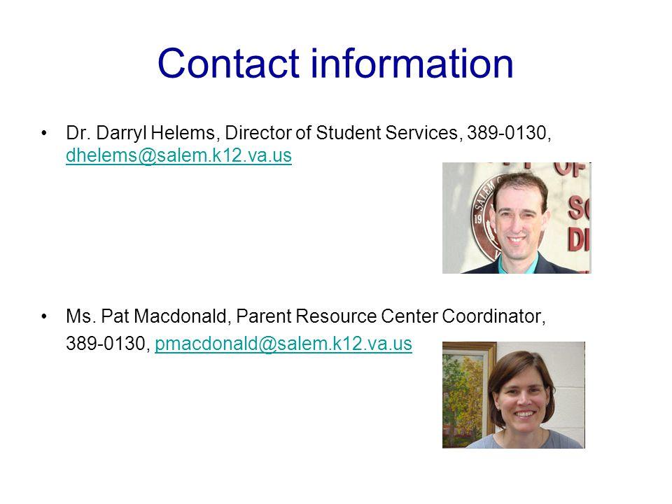 Contact information Dr. Darryl Helems, Director of Student Services, 389-0130, dhelems@salem.k12.va.us dhelems@salem.k12.va.us Ms. Pat Macdonald, Pare