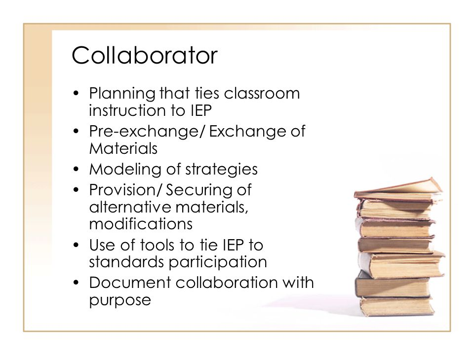 Collaborator Planning that ties classroom instruction to IEP Pre-exchange/ Exchange of Materials Modeling of strategies Provision/ Securing of alterna