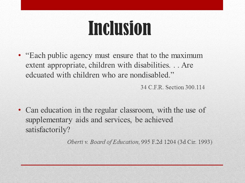 Inclusion Each public agency must ensure that to the maximum extent appropriate, children with disabilities...