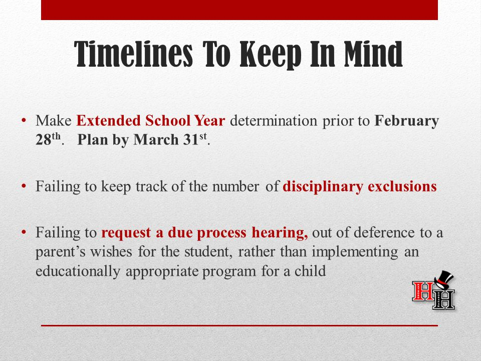 Timelines To Keep In Mind Make Extended School Year determination prior to February 28 th.