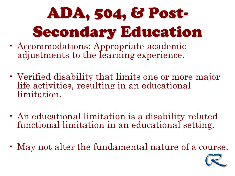 ADA, 504, & Post- Secondary Education Accommodations: Appropriate academic adjustments to the learning experience.
