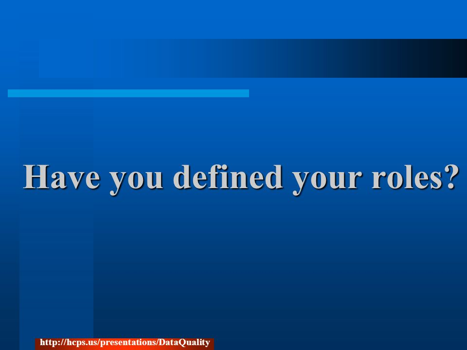 Have you defined your roles http://hcps.us/presentations/DataQuality