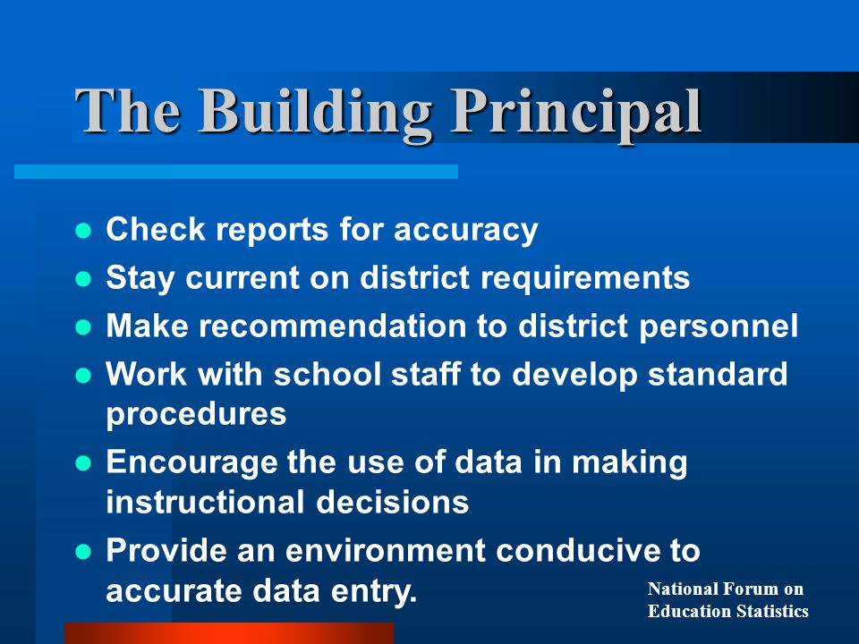 Check reports for accuracy Stay current on district requirements Make recommendation to district personnel Work with school staff to develop standard procedures Encourage the use of data in making instructional decisions Provide an environment conducive to accurate data entry.