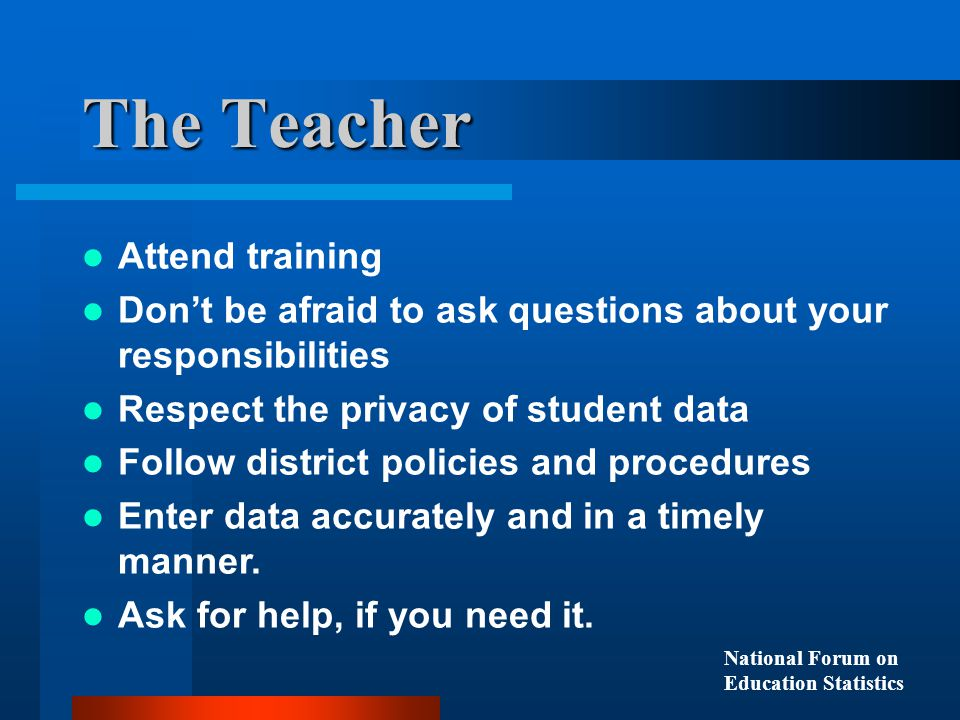 Attend training Don't be afraid to ask questions about your responsibilities Respect the privacy of student data Follow district policies and procedures Enter data accurately and in a timely manner.
