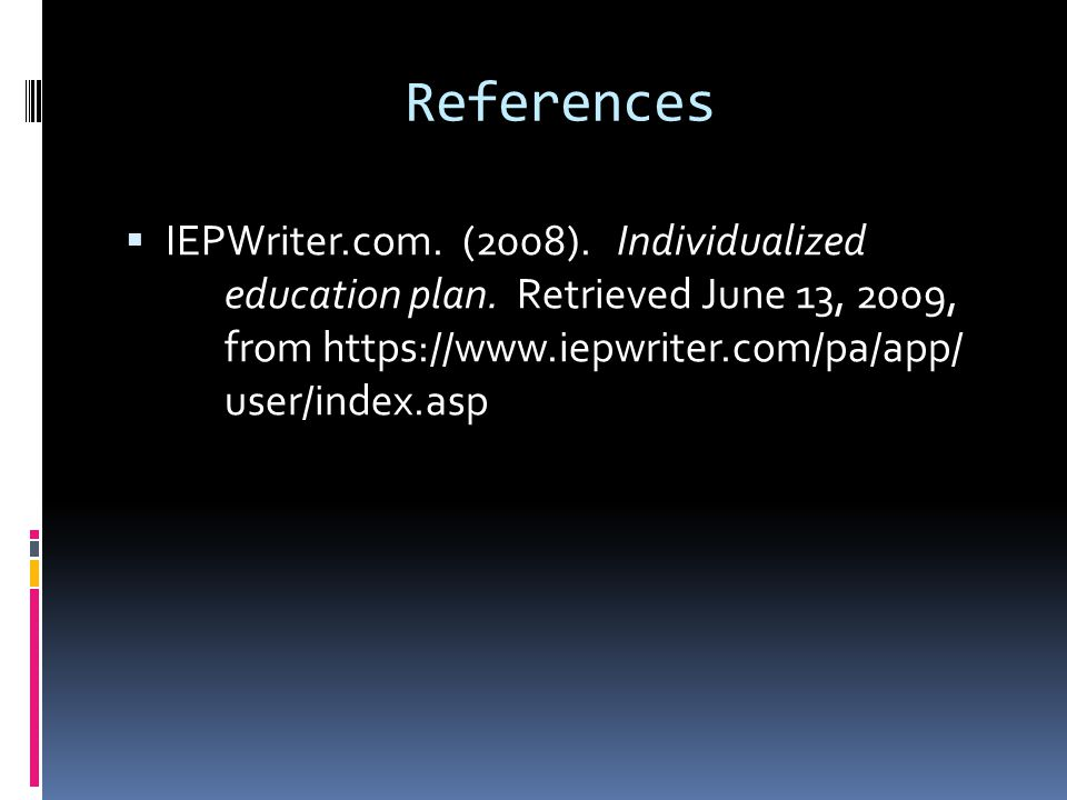 References  IEPWriter.com. (2008). Individualized education plan.