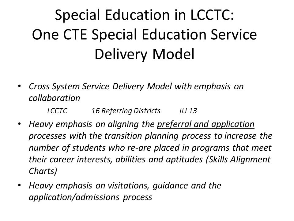 Special Education in LCCTC: One CTE Special Education Service Delivery Model Cross System Service Delivery Model with emphasis on collaboration LCCTC1