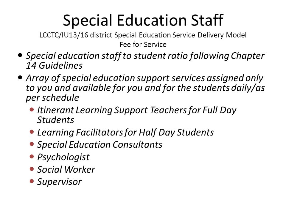 Special Education Staff LCCTC/IU13/16 district Special Education Service Delivery Model Fee for Service Special education staff to student ratio follo