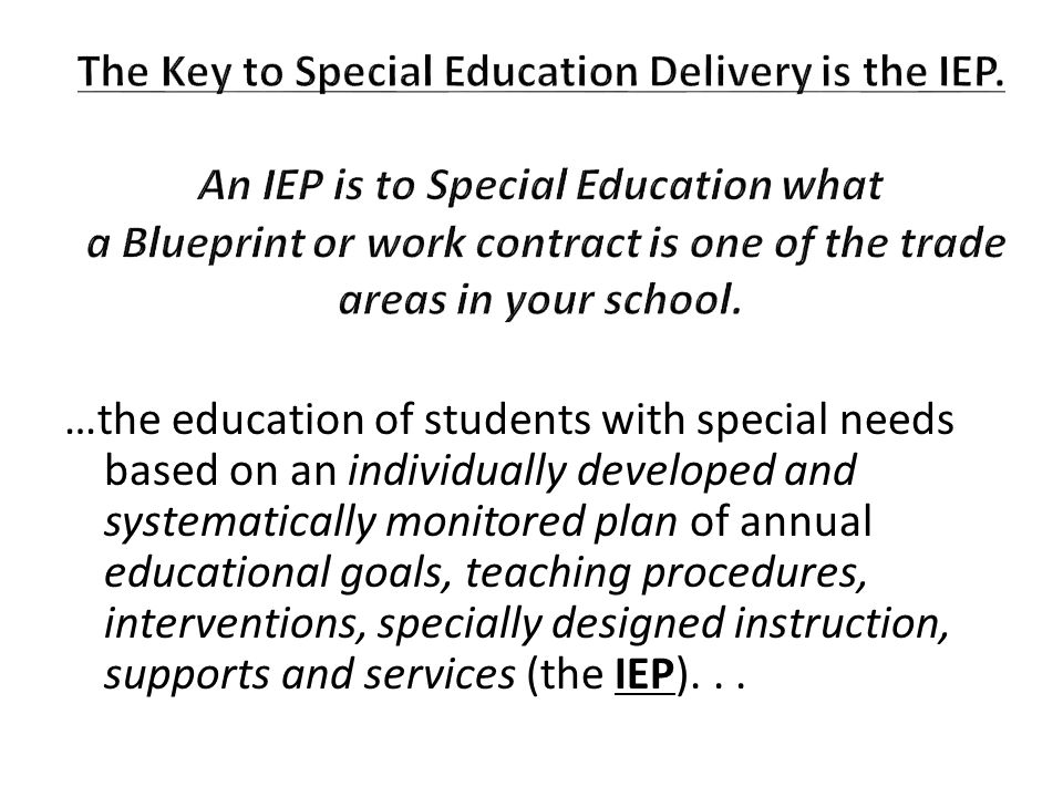 …the education of students with special needs based on an individually developed and systematically monitored plan of annual educational goals, teachi