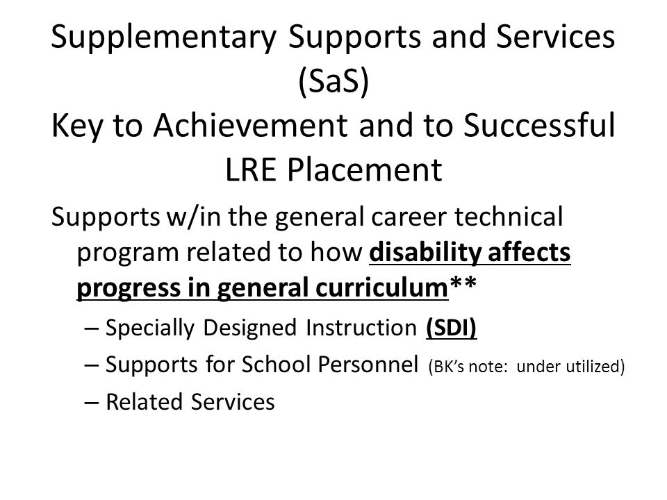 Supplementary Supports and Services (SaS) Key to Achievement and to Successful LRE Placement Supports w/in the general career technical program relate