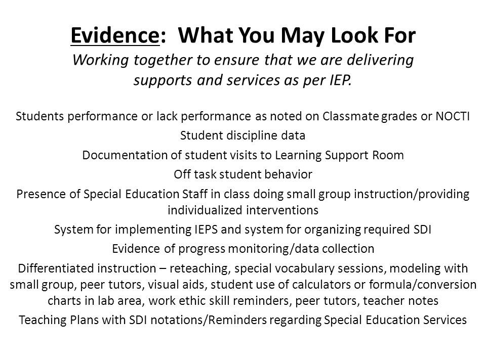 Evidence: What You May Look For Working together to ensure that we are delivering supports and services as per IEP. Students performance or lack perfo