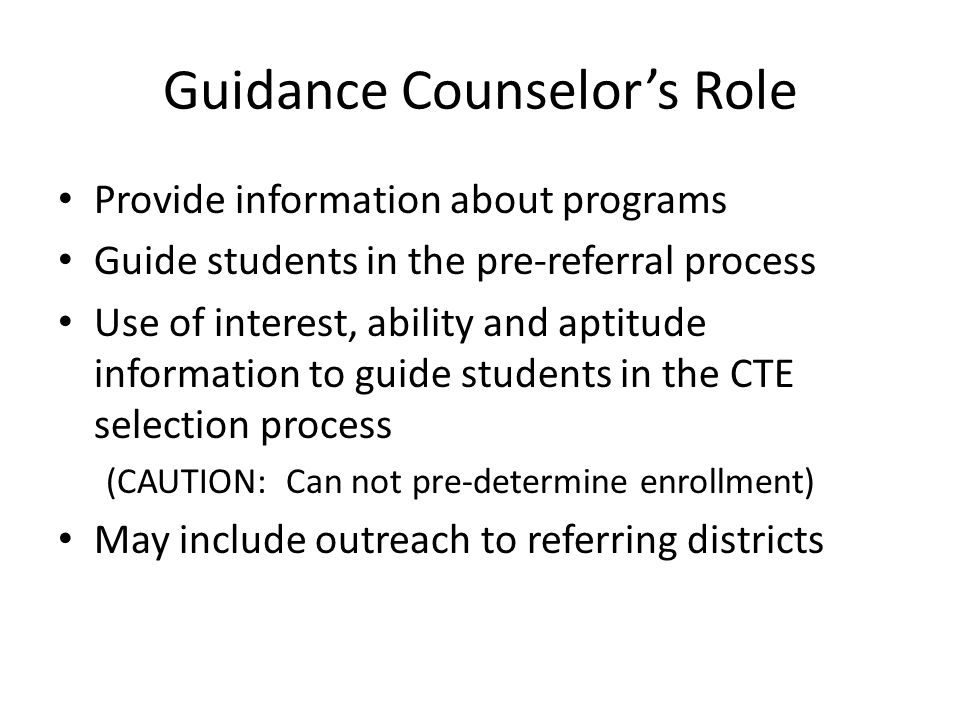 Guidance Counselor's Role Provide information about programs Guide students in the pre-referral process Use of interest, ability and aptitude informat