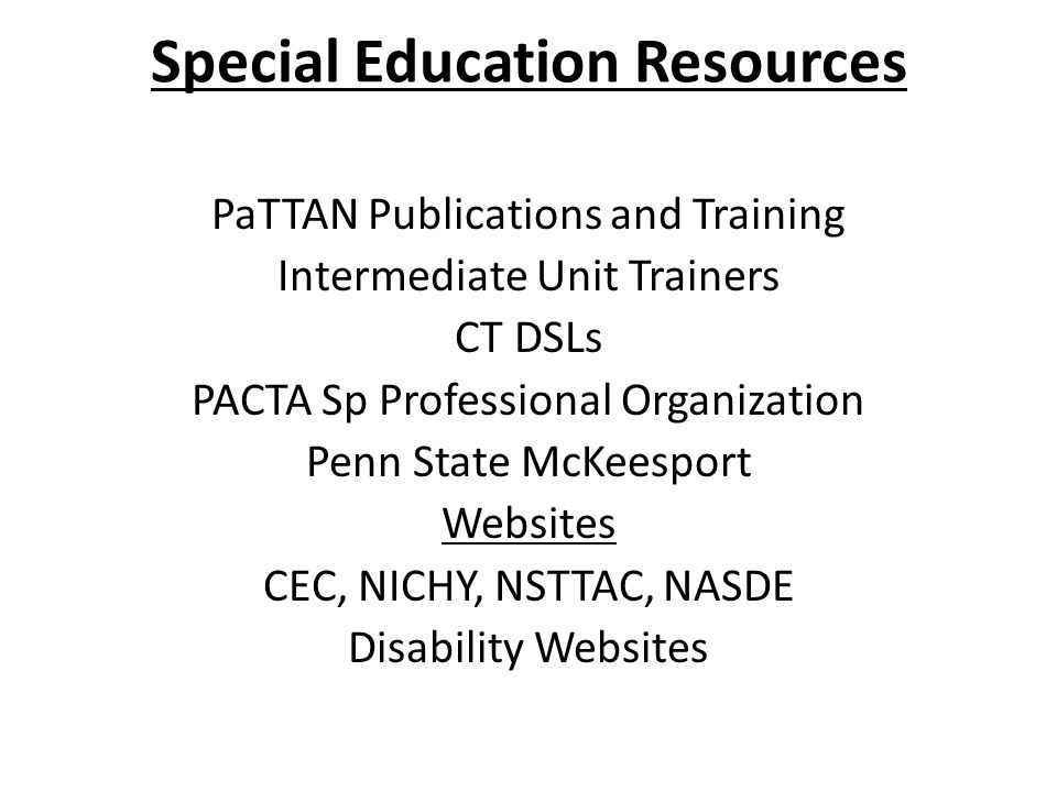 Special Education Resources PaTTAN Publications and Training Intermediate Unit Trainers CT DSLs PACTA Sp Professional Organization Penn State McKeespo