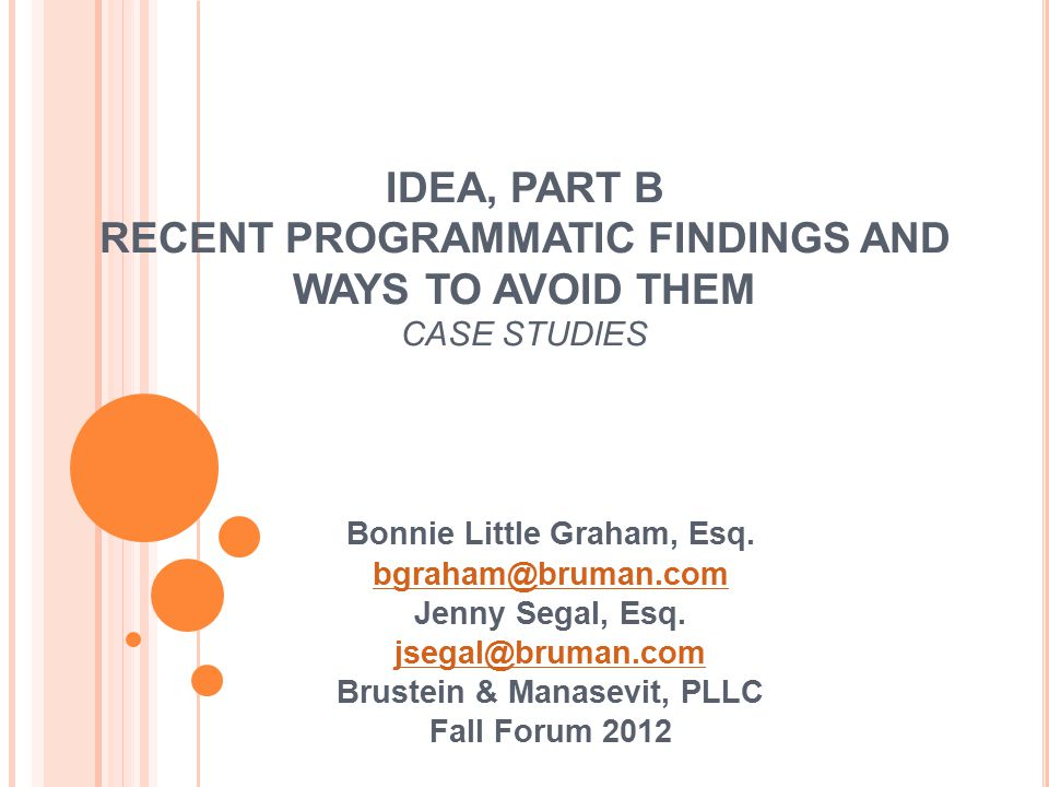 IDEA, PART B RECENT PROGRAMMATIC FINDINGS AND WAYS TO AVOID THEM CASE STUDIES Bonnie Little Graham, Esq.