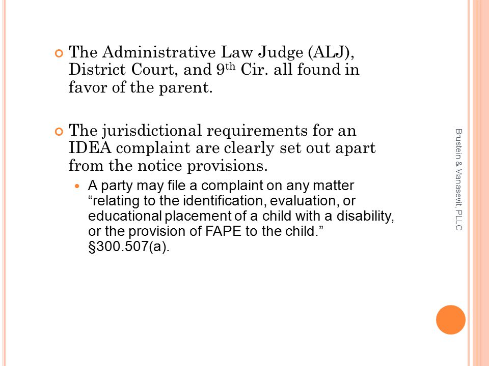 The Administrative Law Judge (ALJ), District Court, and 9 th Cir. all found in favor of the parent. The jurisdictional requirements for an IDEA compla