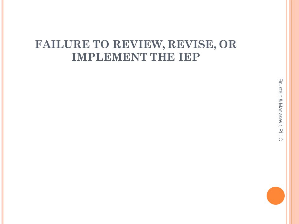 FAILURE TO REVIEW, REVISE, OR IMPLEMENT THE IEP Brustein & Manasevit, PLLC