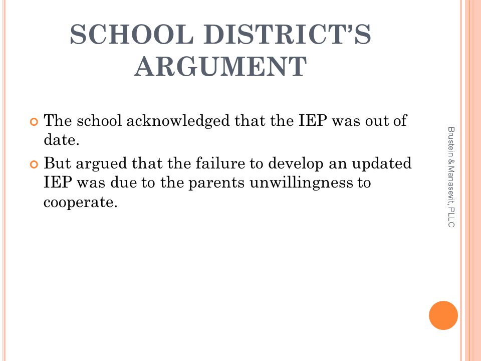 SCHOOL DISTRICT'S ARGUMENT The school acknowledged that the IEP was out of date.