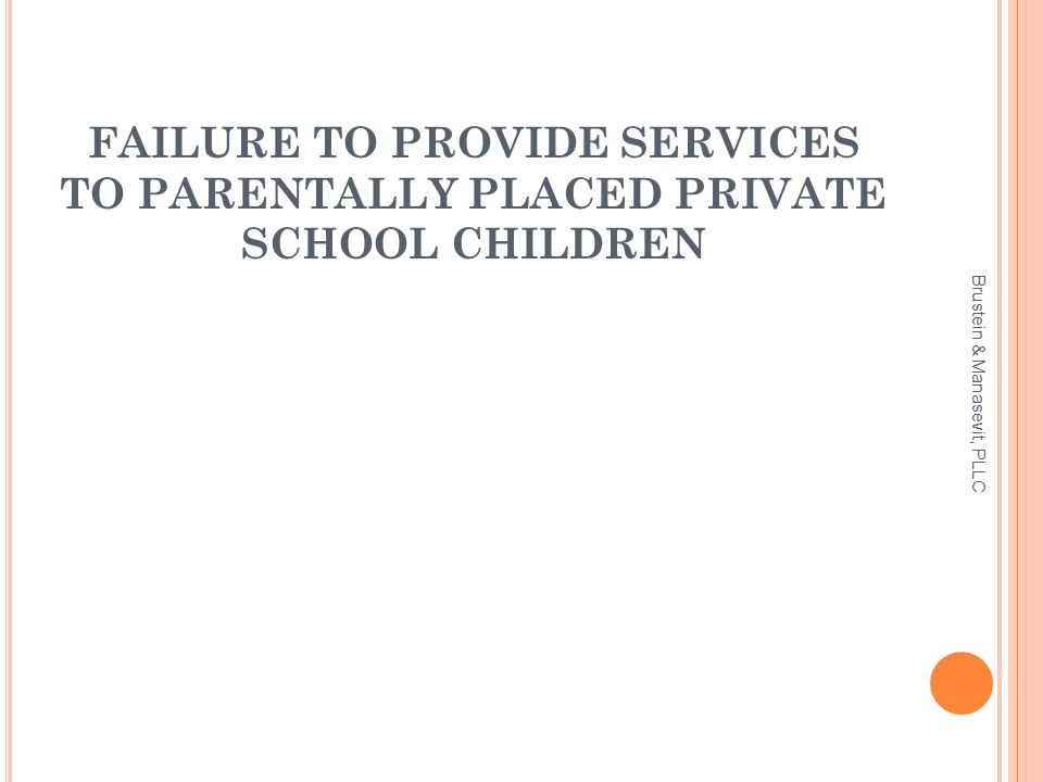 FAILURE TO PROVIDE SERVICES TO PARENTALLY PLACED PRIVATE SCHOOL CHILDREN Brustein & Manasevit, PLLC