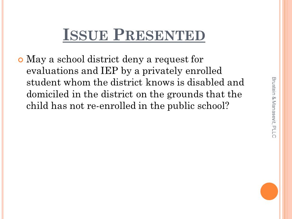 I SSUE P RESENTED May a school district deny a request for evaluations and IEP by a privately enrolled student whom the district knows is disabled and
