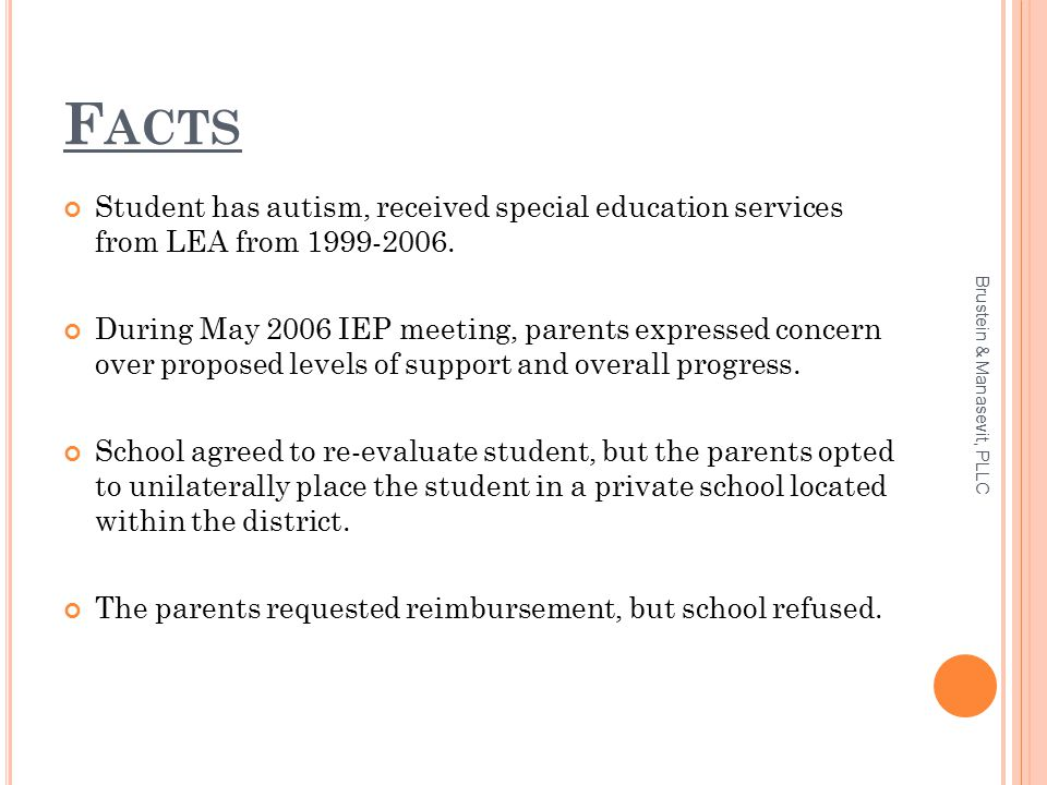 F ACTS Student has autism, received special education services from LEA from 1999-2006. During May 2006 IEP meeting, parents expressed concern over pr