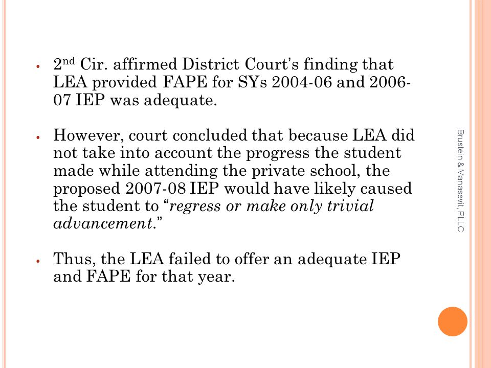 2 nd Cir. affirmed District Court's finding that LEA provided FAPE for SYs 2004-06 and 2006- 07 IEP was adequate. However, court concluded that becaus