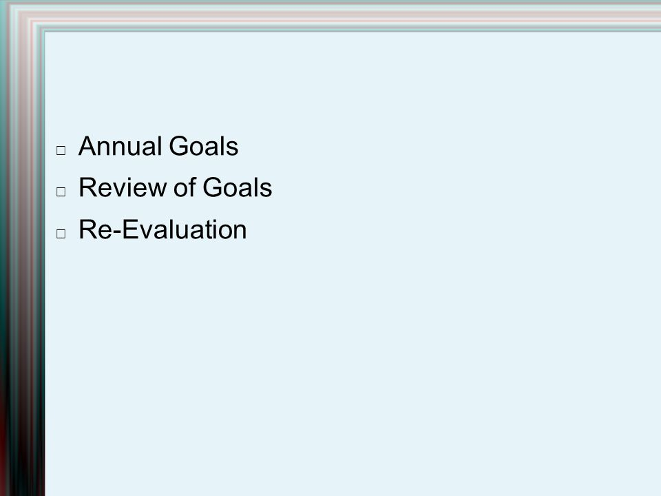 Annual Goals Review of Goals Re-Evaluation