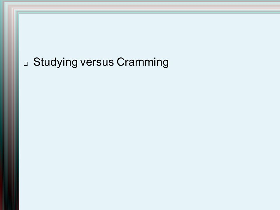 Studying versus Cramming
