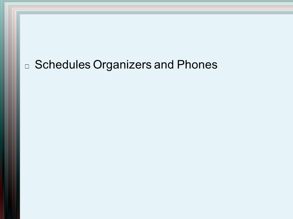 Schedules Organizers and Phones