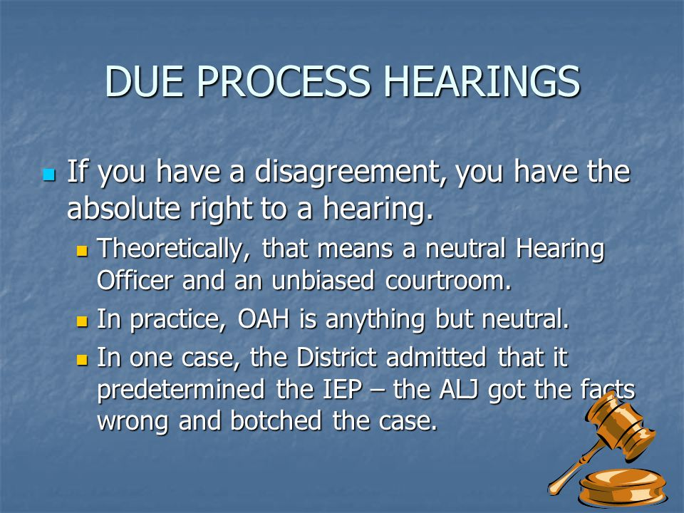 DUE PROCESS HEARINGS If you have a disagreement, you have the absolute right to a hearing.