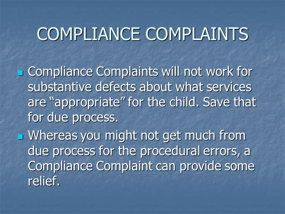 COMPLIANCE COMPLAINTS Compliance Complaints will not work for substantive defects about what services are appropriate for the child.