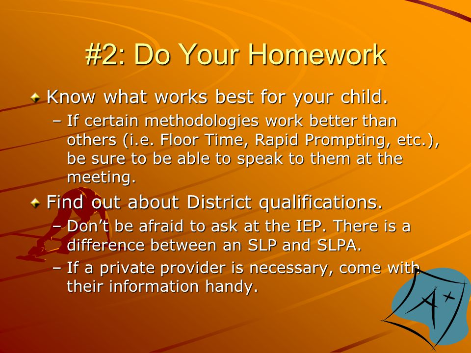 #2: Do Your Homework Know what works best for your child.