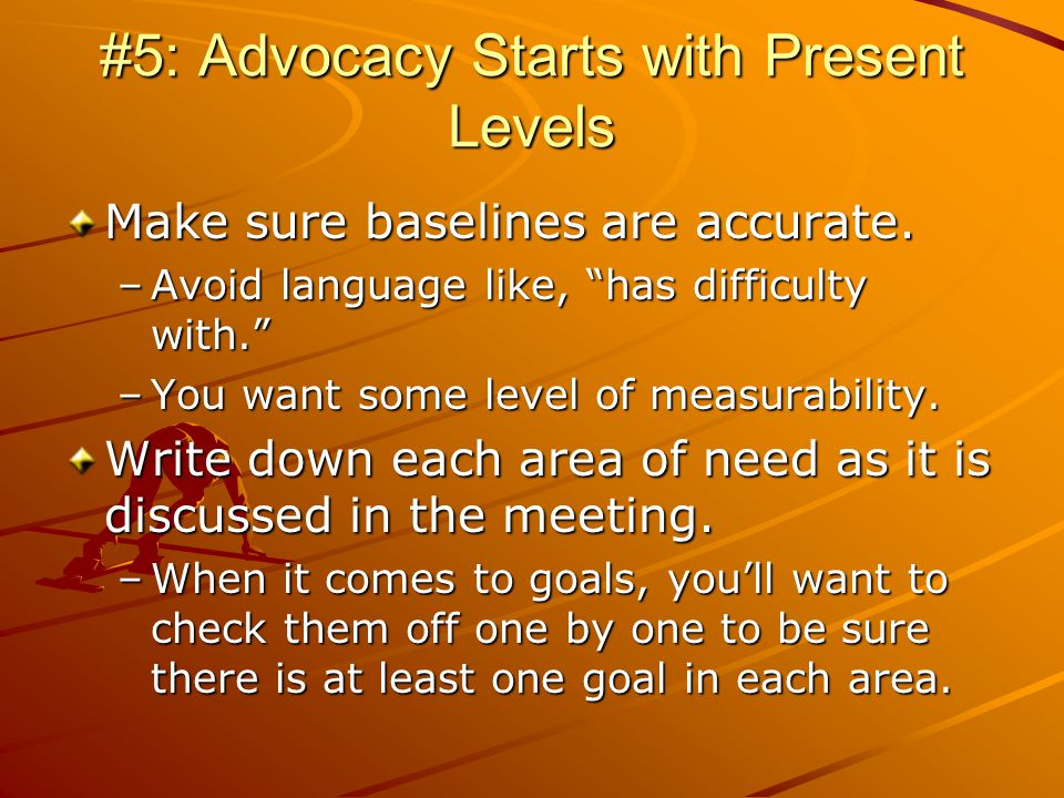 #5: Advocacy Starts with Present Levels Make sure baselines are accurate.