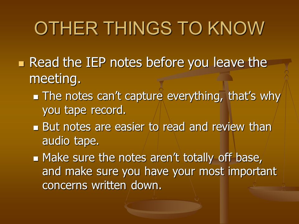OTHER THINGS TO KNOW Read the IEP notes before you leave the meeting.