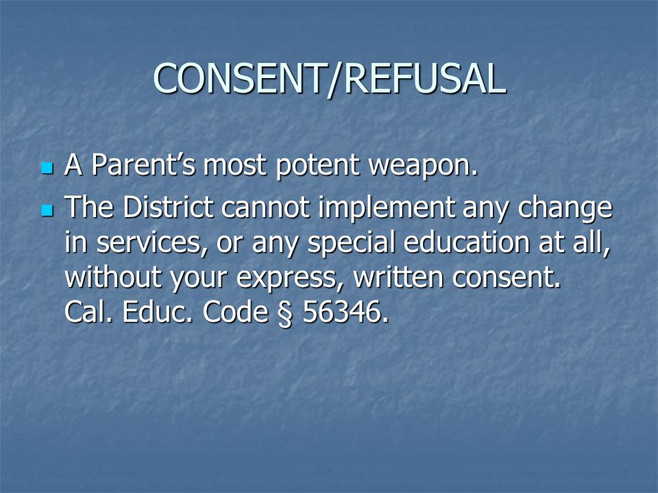 CONSENT/REFUSAL A Parent's most potent weapon. A Parent's most potent weapon.