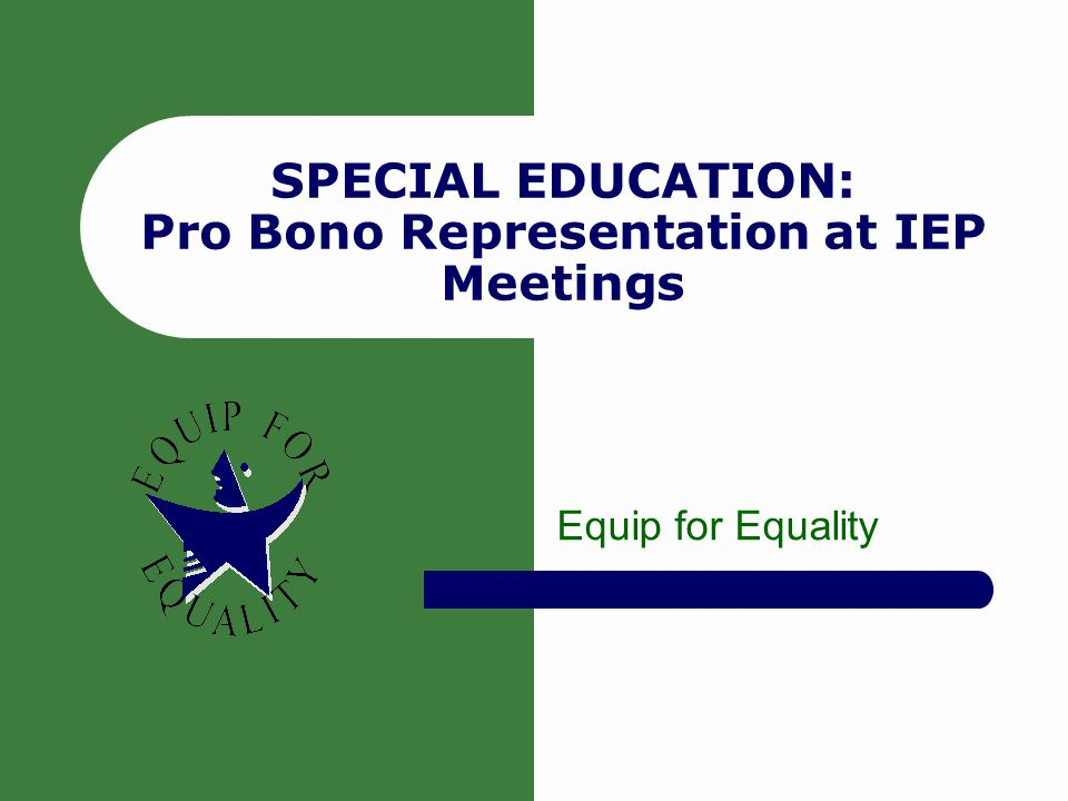SPECIAL EDUCATION: Pro Bono Representation at IEP Meetings Equip for Equality