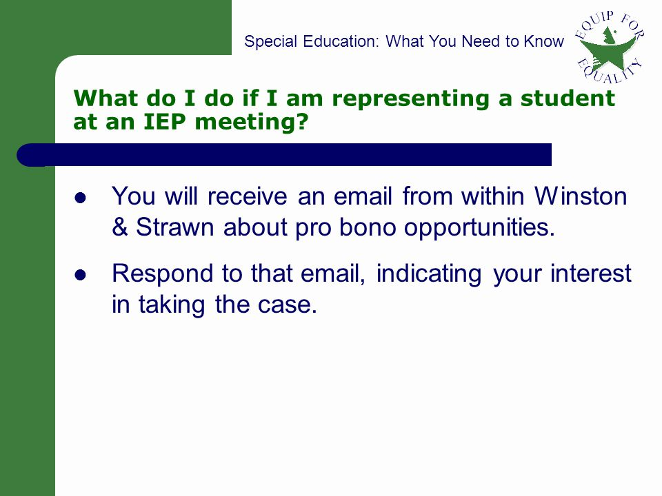 Special Education: What You Need to Know 31 What do I do if I am representing a student at an IEP meeting? You will receive an email from within Winst