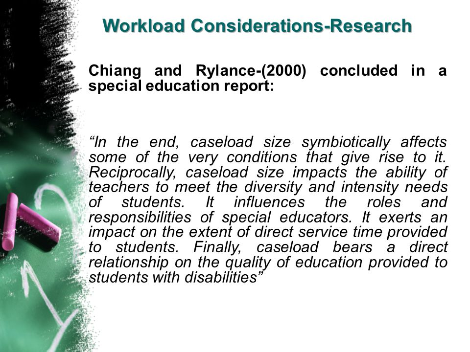 """Chiang and Rylance-(2000) concluded in a special education report: """"In the end, caseload size symbiotically affects some of the very conditions that g"""