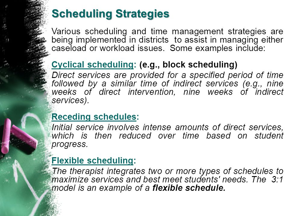 Scheduling Strategies Various scheduling and time management strategies are being implemented in districts to assist in managing either caseload or wo