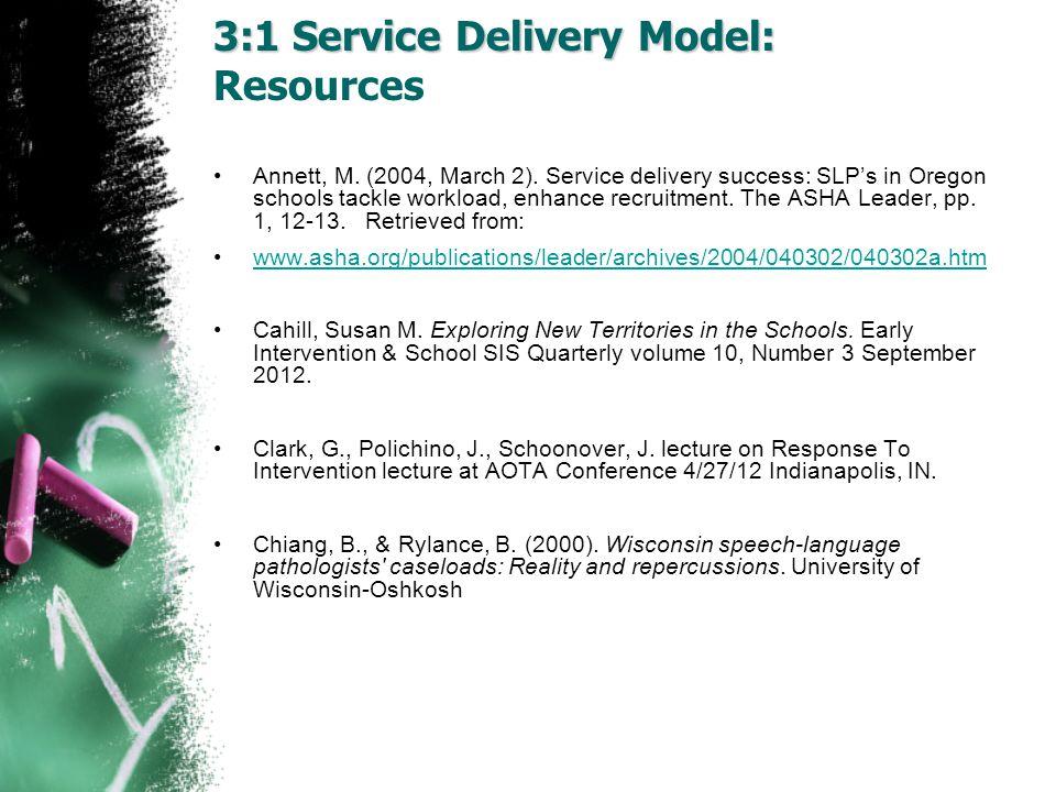3:1 Service Delivery Model: 3:1 Service Delivery Model: Resources Annett, M. (2004, March 2). Service delivery success: SLP's in Oregon schools tackle