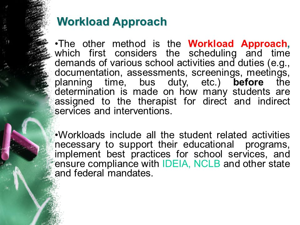 Workload Approach The other method is the Workload Approach, which first considers the scheduling and time demands of various school activities and du