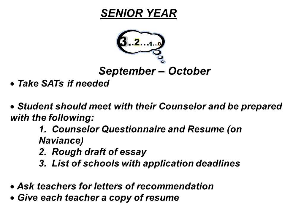 SENIOR YEAR September – October  Take SATs if needed  Student should meet with their Counselor and be prepared with the following: 1. Counselor Ques