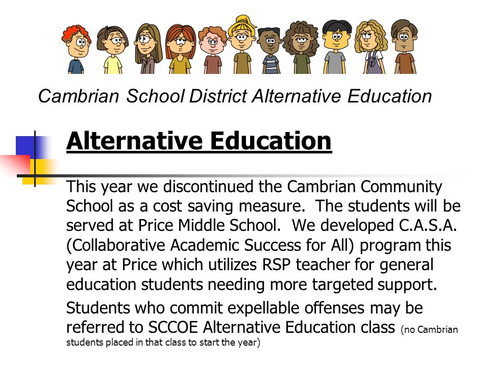 Alternative Education This year we discontinued the Cambrian Community School as a cost saving measure.