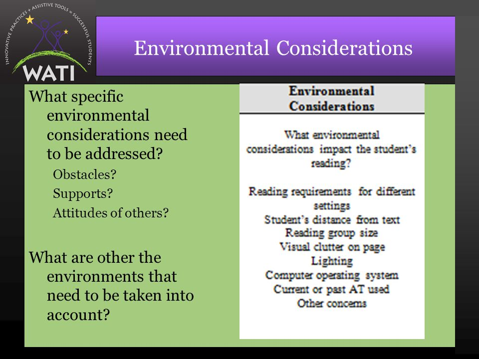 Environmental Considerations What specific environmental considerations need to be addressed? Obstacles? Supports? Attitudes of others? What are other
