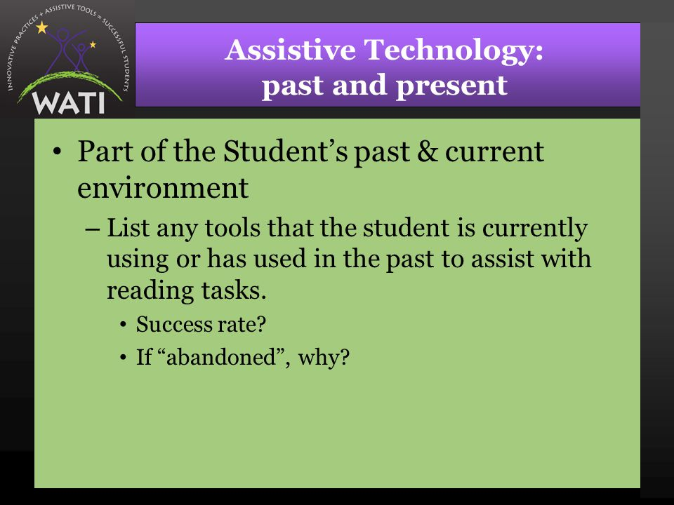 Assistive Technology: past and present Part of the Student's past & current environment – List any tools that the student is currently using or has used in the past to assist with reading tasks.